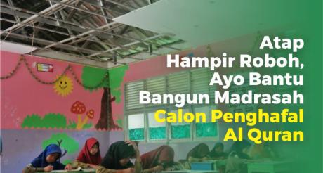 Atap Hampir Roboh, Ayo Bantu Bangun Madrasah Calon Penghafal Al-Quran